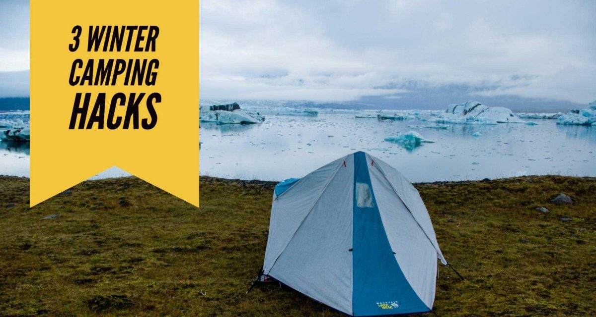 3 Winter Camping Hacks