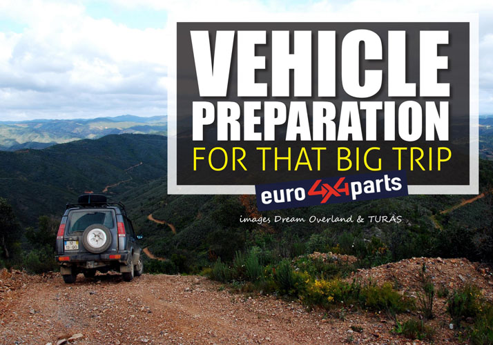 Vehicle Preparation For That Big Trip- with euro4x4parts
